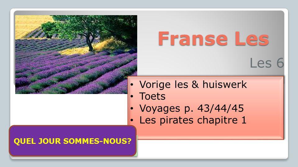 Franse Les Les 6 Vorige les & huiswerk Toets Voyages p. 43/44/45 Les pirates chapitre 1 Vorige les & huiswerk Toets Voyages p. 43/44/45 Les pirates ch