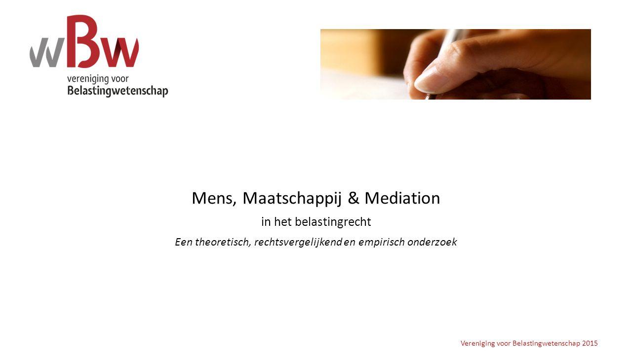 Mens, Maatschappij & Mediation in het belastingrecht Een theoretisch, rechtsvergelijkend en empirisch onderzoek Vereniging voor Belastingwetenschap 20