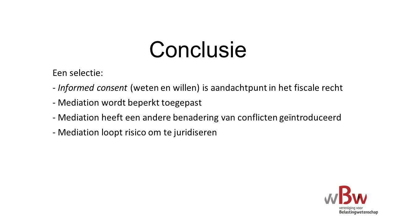 Conclusie Een selectie: - Informed consent (weten en willen) is aandachtpunt in het fiscale recht - Mediation wordt beperkt toegepast - Mediation heef