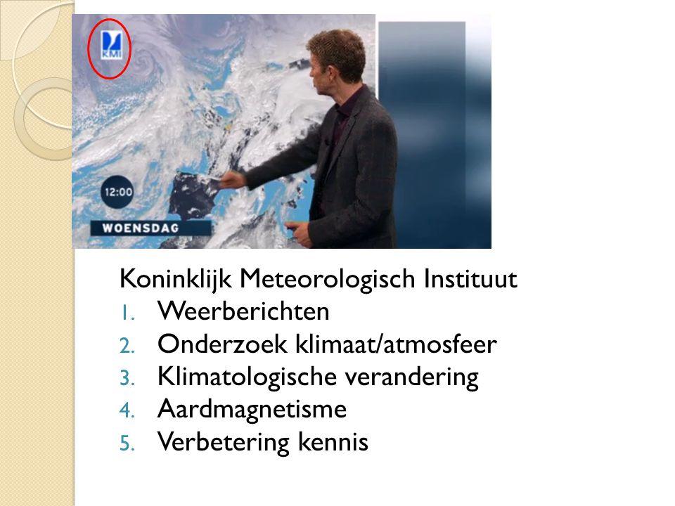 Koninklijk Meteorologisch Instituut 1. Weerberichten 2. Onderzoek klimaat/atmosfeer 3. Klimatologische verandering 4. Aardmagnetisme 5. Verbetering ke