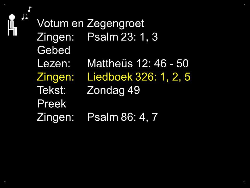 ... Liedboek 326: 1, 2, 5