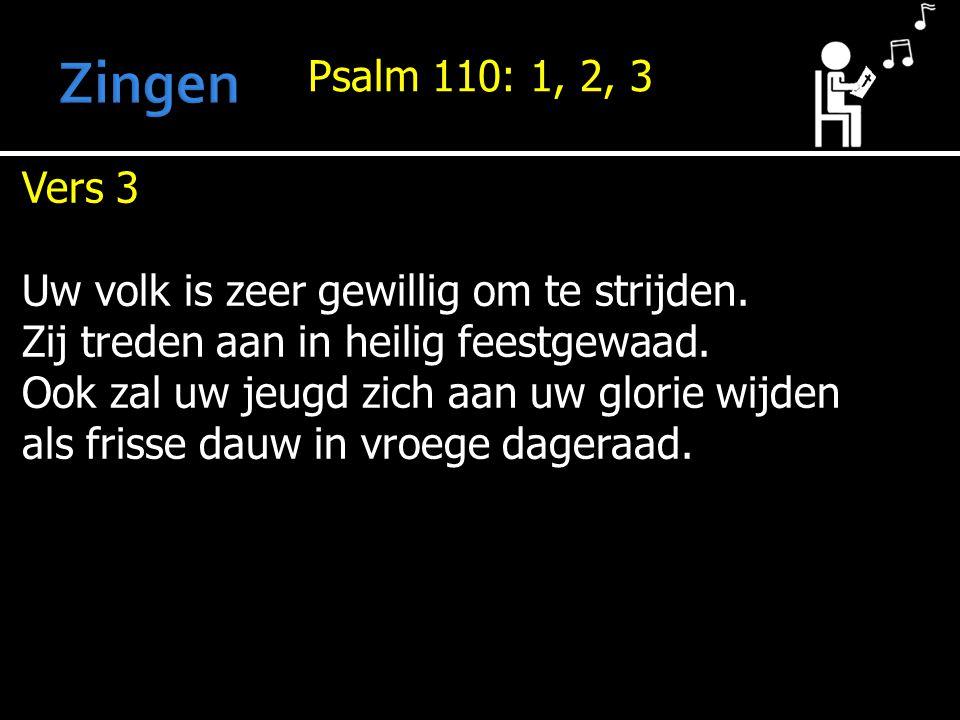 Psalm 110: 1, 2, 3 Vers 3 Uw volk is zeer gewillig om te strijden.