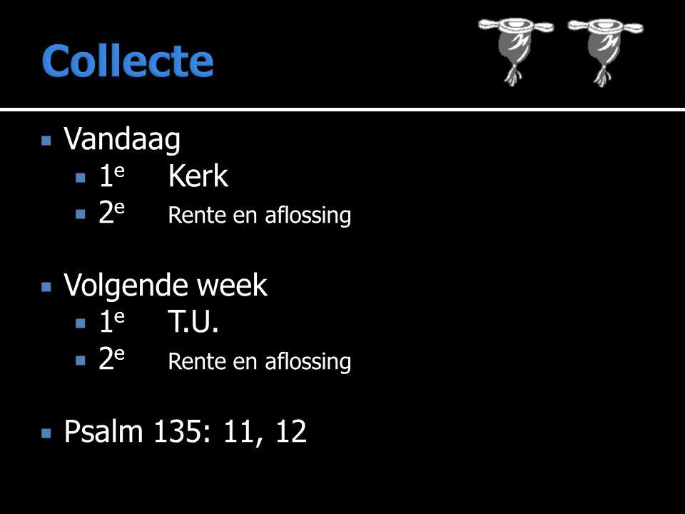  Vandaag  1 e Kerk  2 e Rente en aflossing  Volgende week  1 e T.U.