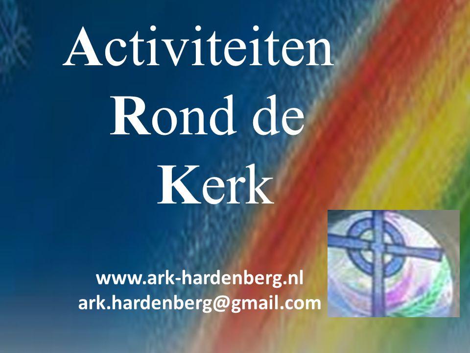 Activiteiten Rond de Kerk www.ark-hardenberg.nl ark.hardenberg@gmail.com