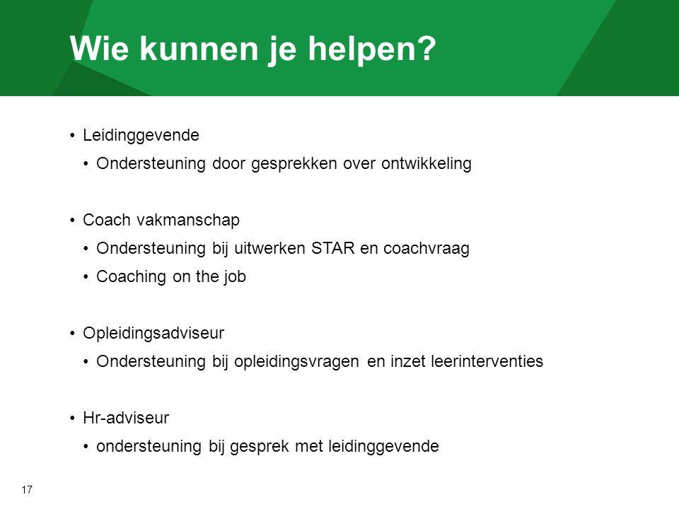 Wie kunnen je helpen? Leidinggevende Ondersteuning door gesprekken over ontwikkeling Coach vakmanschap Ondersteuning bij uitwerken STAR en coachvraag