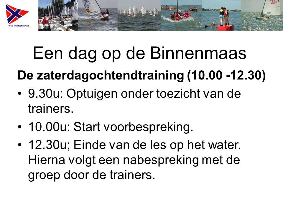 Een dag op de Binnenmaas De zaterdagochtendtraining (10.00 -12.30) 9.30u: Optuigen onder toezicht van de trainers. 10.00u: Start voorbespreking. 12.30