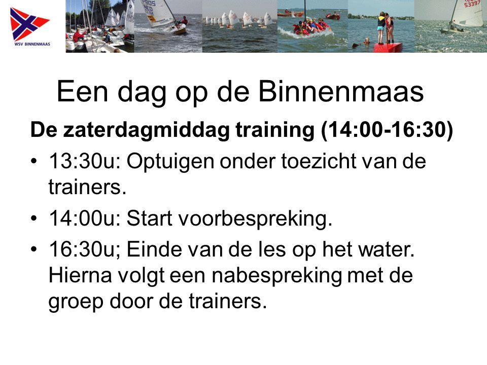 Een dag op de Binnenmaas De zaterdagmiddag training (14:00-16:30) 13:30u: Optuigen onder toezicht van de trainers. 14:00u: Start voorbespreking. 16:30