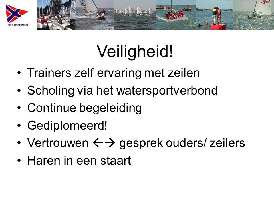 Veiligheid! Trainers zelf ervaring met zeilen Scholing via het watersportverbond Continue begeleiding Gediplomeerd! Vertrouwen  gesprek ouders/ zeil