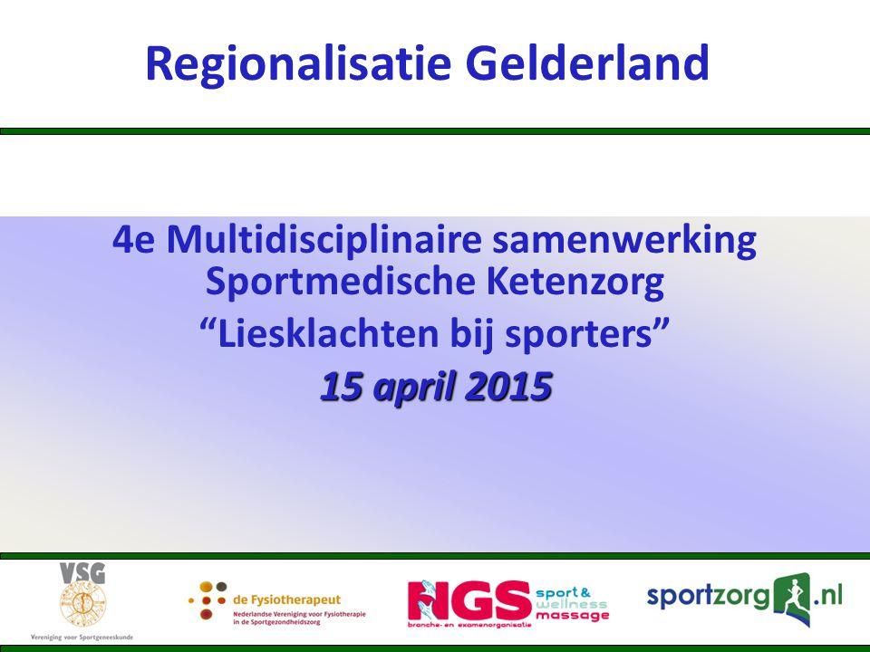 Regionalisatie Gelderland 4e Multidisciplinaire samenwerking Sportmedische Ketenzorg Liesklachten bij sporters 15 april 2015