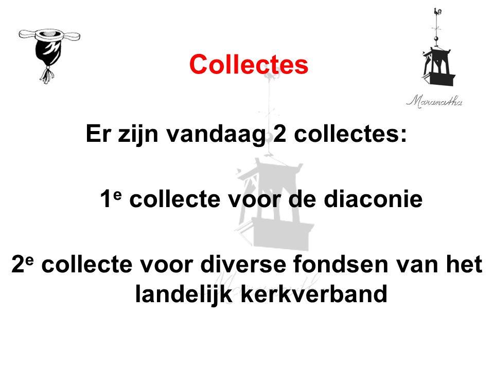 Er zijn vandaag 2 collectes: 1 e collecte voor de diaconie 2 e collecte voor diverse fondsen van het landelijk kerkverband Collectes