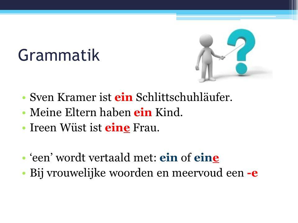 Grammatik Sven Kramer ist ein Schlittschuhläufer. Meine Eltern haben ein Kind. Ireen Wüst ist eine Frau. 'een' wordt vertaald met: ein of eine Bij vro