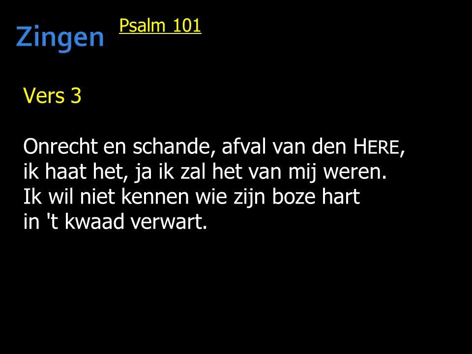 Psalm 101 Vers 3 Onrecht en schande, afval van den H ERE, ik haat het, ja ik zal het van mij weren. Ik wil niet kennen wie zijn boze hart in 't kwaad