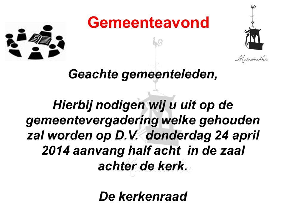 Geachte gemeenteleden, Hierbij nodigen wij u uit op de gemeentevergadering welke gehouden zal worden op D.V. donderdag 24 april 2014 aanvang half acht