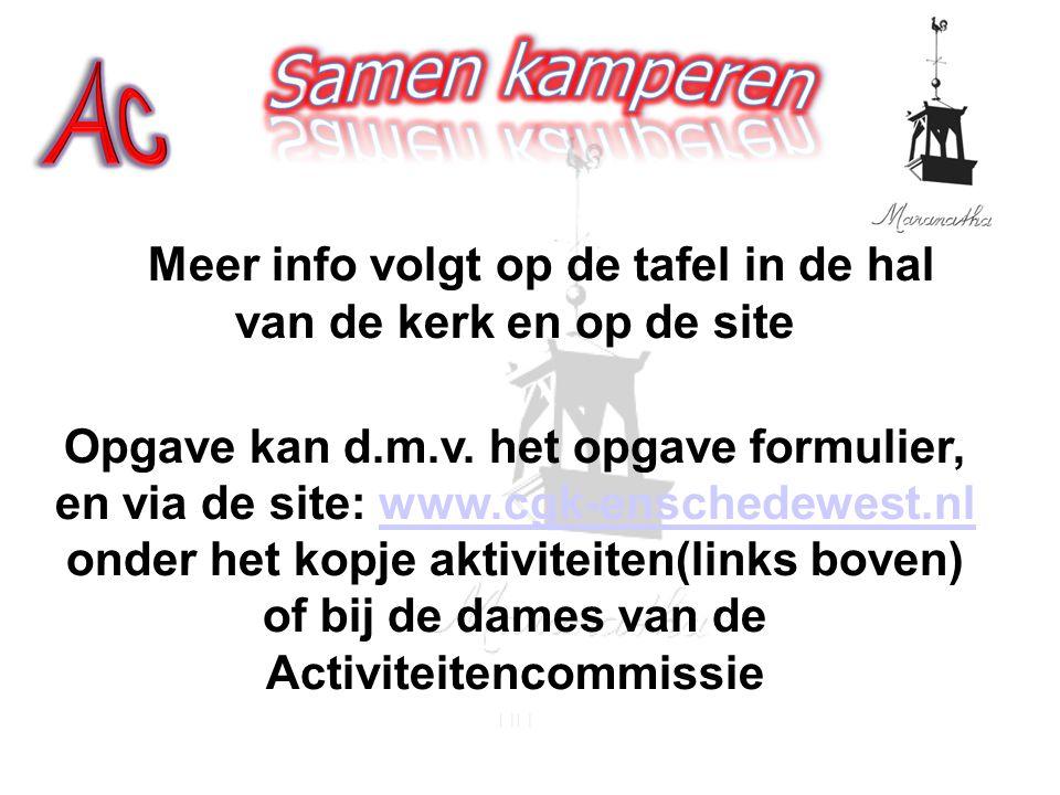 Meer info volgt op de tafel in de hal van de kerk en op de site Opgave kan d.m.v. het opgave formulier, en via de site: www.cgk-enschedewest.nl onder