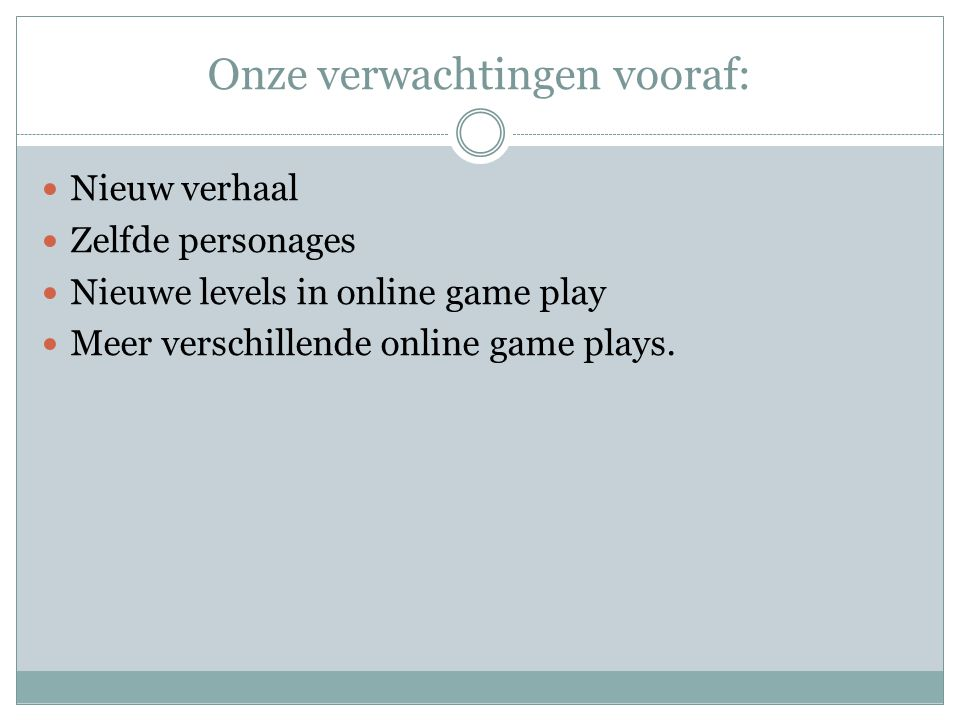 Onze verwachtingen vooraf: Nieuw verhaal Zelfde personages Nieuwe levels in online game play Meer verschillende online game plays.