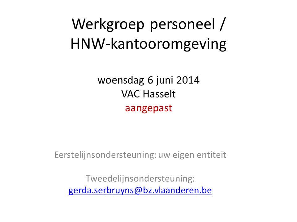 Werkgroep personeel / HNW-kantooromgeving woensdag 6 juni 2014 VAC Hasselt aangepast Eerstelijnsondersteuning: uw eigen entiteit Tweedelijnsondersteun