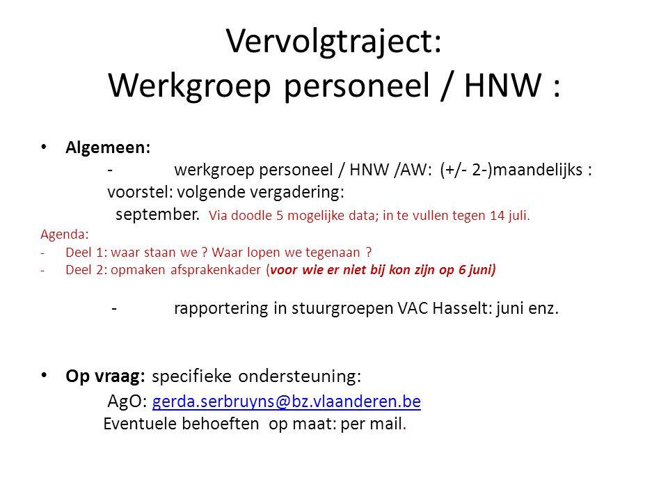 Vervolgtraject: Werkgroep personeel / HNW : Algemeen: -werkgroep personeel / HNW /AW: (+/- 2-)maandelijks : voorstel: volgende vergadering: september.
