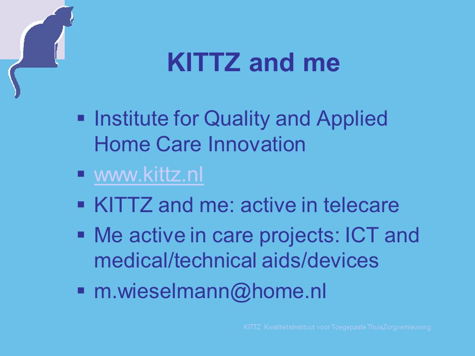 KITTZ KwaliteitsInstituut voor Toegepaste ThuisZorgvernieuwing The success  The concept 'works'  The concept is feasible (in terms of content, technics and organisation)  A first impression of costs and 'savings'  One knows the nuts that are the hardest to crack.