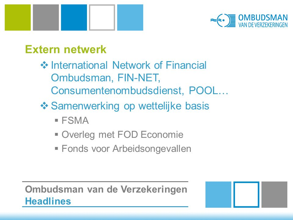 Extern netwerk  International Network of Financial Ombudsman, FIN-NET, Consumentenombudsdienst, POOL…  Samenwerking op wettelijke basis  FSMA  Ove