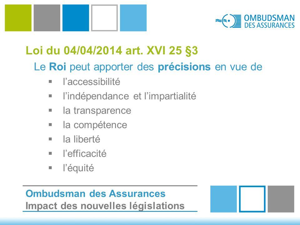 Loi du 04/04/2014 art. XVI 25 §3 Le Roi peut apporter des précisions en vue de  l'accessibilité  l'indépendance et l'impartialité  la transparence