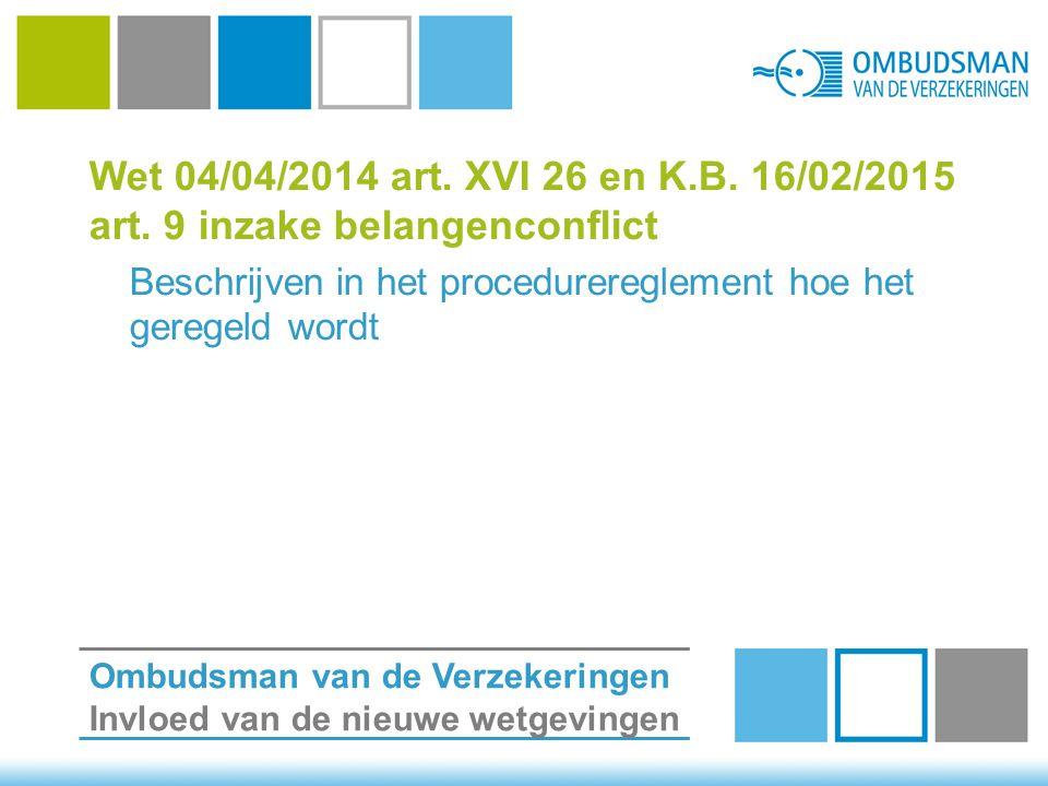 Wet 04/04/2014 art. XVI 26 en K.B. 16/02/2015 art. 9 inzake belangenconflict Beschrijven in het procedurereglement hoe het geregeld wordt Ombudsman va