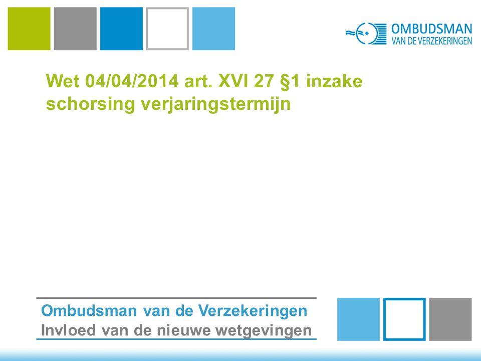 Wet 04/04/2014 art. XVI 27 §1 inzake schorsing verjaringstermijn Ombudsman van de Verzekeringen Invloed van de nieuwe wetgevingen