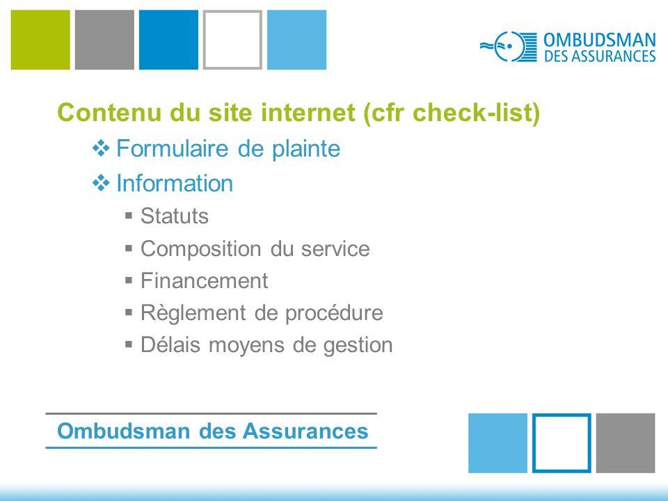 Contenu du site internet (cfr check-list)  Formulaire de plainte  Information  Statuts  Composition du service  Financement  Règlement de procédure  Délais moyens de gestion Ombudsman des Assurances