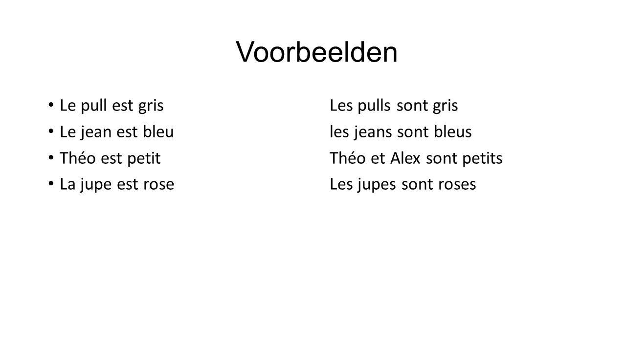 Voorbeelden Le pull est grisLes pulls sont gris Le jean est bleules jeans sont bleus Théo est petitThéo et Alex sont petits La jupe est roseLes jupes