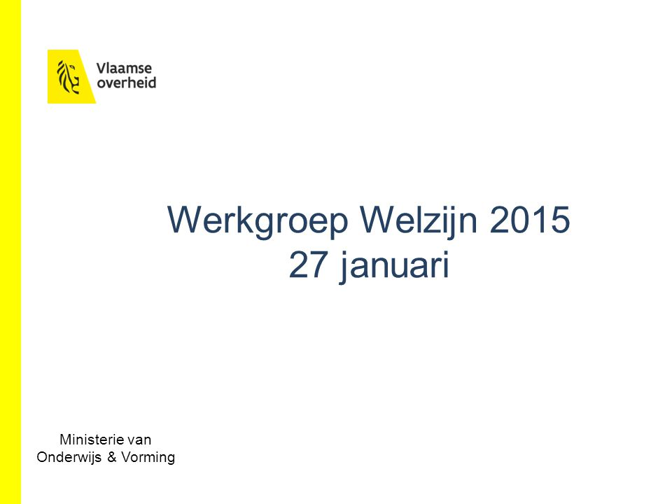 www.bestuurszaken.be Werkgroep Welzijn 2015 27 januari Ministerie van Onderwijs & Vorming