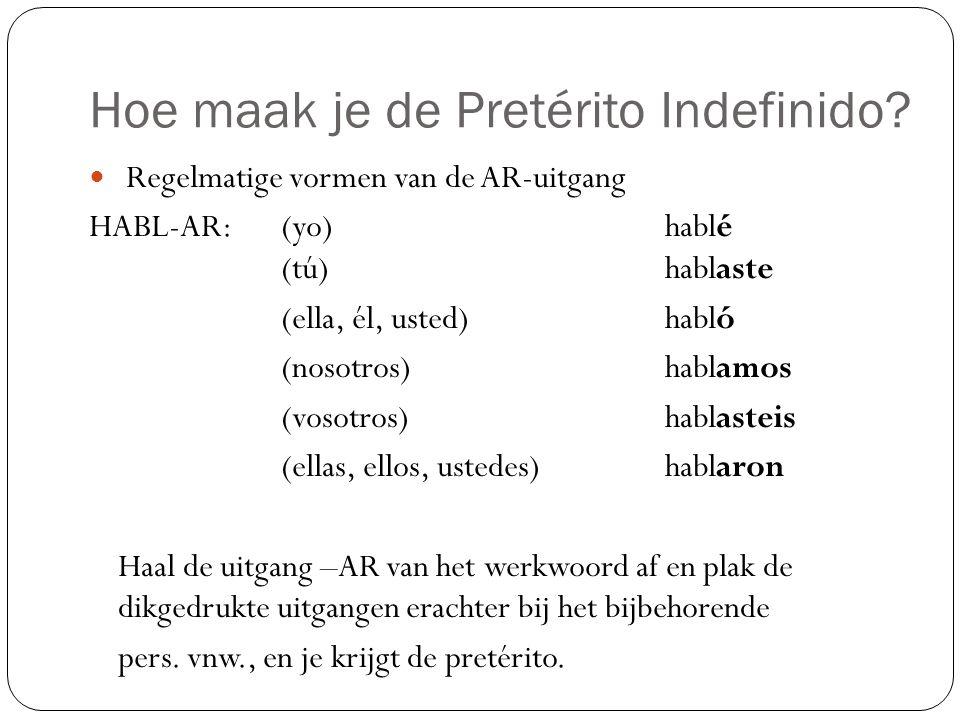 Hoe maak je de Pretérito Indefinido? Regelmatige vormen van de AR-uitgang HABL-AR: (yo)hablé (tú)hablaste (ella, él, usted)habló (nosotros)hablamos (v