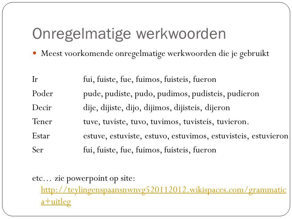 Onregelmatige werkwoorden Meest voorkomende onregelmatige werkwoorden die je gebruikt Ir fui, fuiste, fue, fuimos, fuisteis, fueron Poder pude, pudist