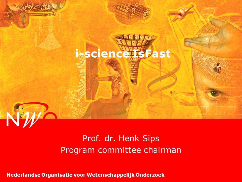 Nederlandse Organisatie voor Wetenschappelijk Onderzoek i-science IsFast Prof. dr. Henk Sips Program committee chairman