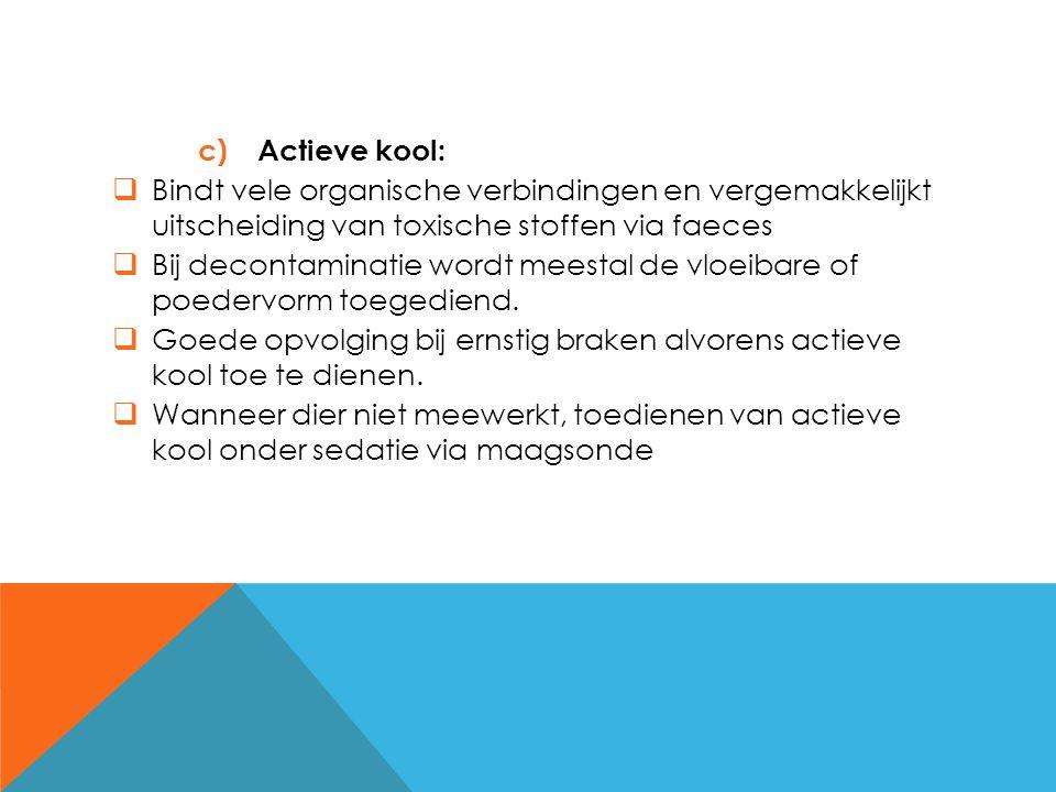 c)Actieve kool:  Bindt vele organische verbindingen en vergemakkelijkt uitscheiding van toxische stoffen via faeces  Bij decontaminatie wordt meesta