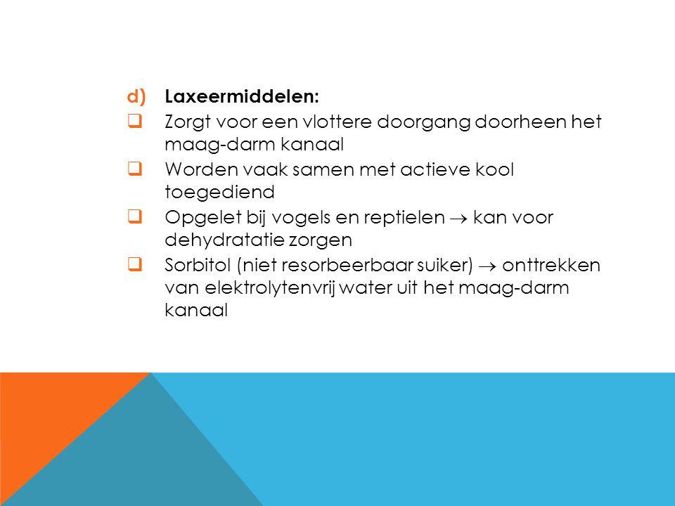 d)Laxeermiddelen:  Zorgt voor een vlottere doorgang doorheen het maag-darm kanaal  Worden vaak samen met actieve kool toegediend  Opgelet bij vogel