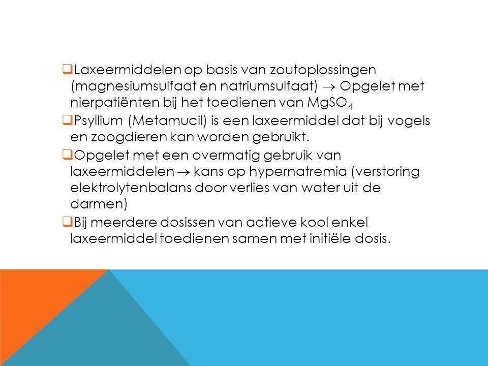  Laxeermiddelen op basis van zoutoplossingen (magnesiumsulfaat en natriumsulfaat)  Opgelet met nierpatiënten bij het toedienen van MgSO 4  Psyllium