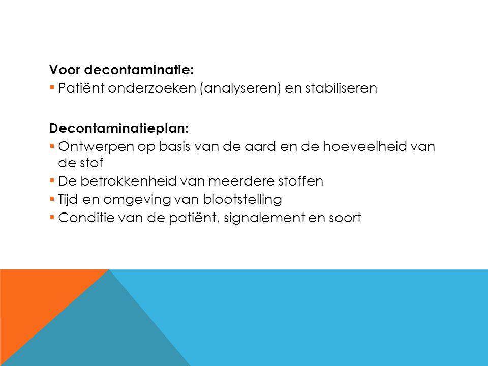 Voor decontaminatie:  Patiënt onderzoeken (analyseren) en stabiliseren Decontaminatieplan:  Ontwerpen op basis van de aard en de hoeveelheid van de