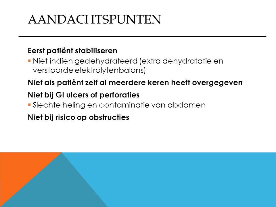AANDACHTSPUNTEN Eerst patiënt stabiliseren  Niet indien gedehydrateerd (extra dehydratatie en verstoorde elektrolytenbalans) Niet als patiënt zelf al