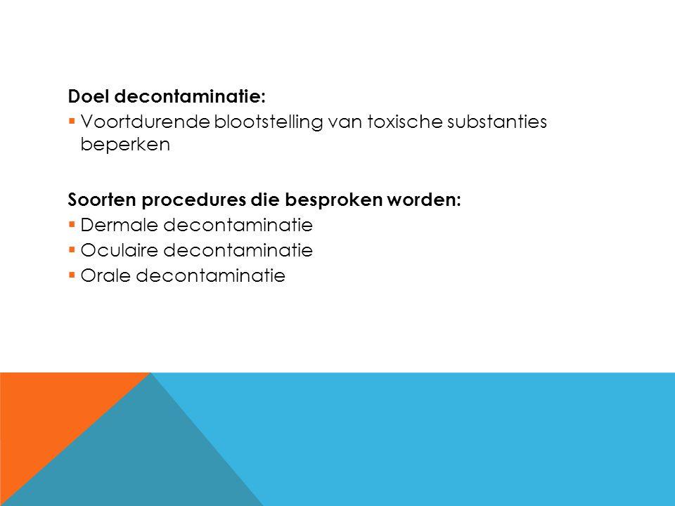 Doel decontaminatie:  Voortdurende blootstelling van toxische substanties beperken Soorten procedures die besproken worden:  Dermale decontaminatie