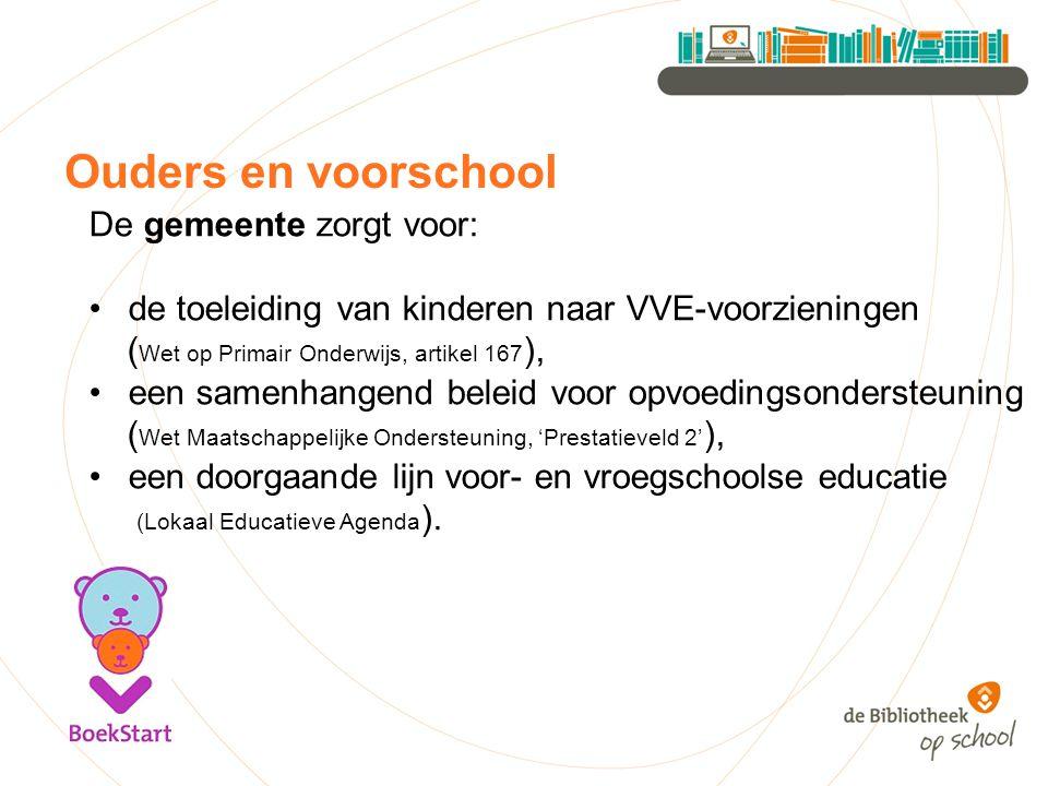 Ouders en voorschool De gemeente zorgt voor: de toeleiding van kinderen naar VVE-voorzieningen ( Wet op Primair Onderwijs, artikel 167 ), een samenhan