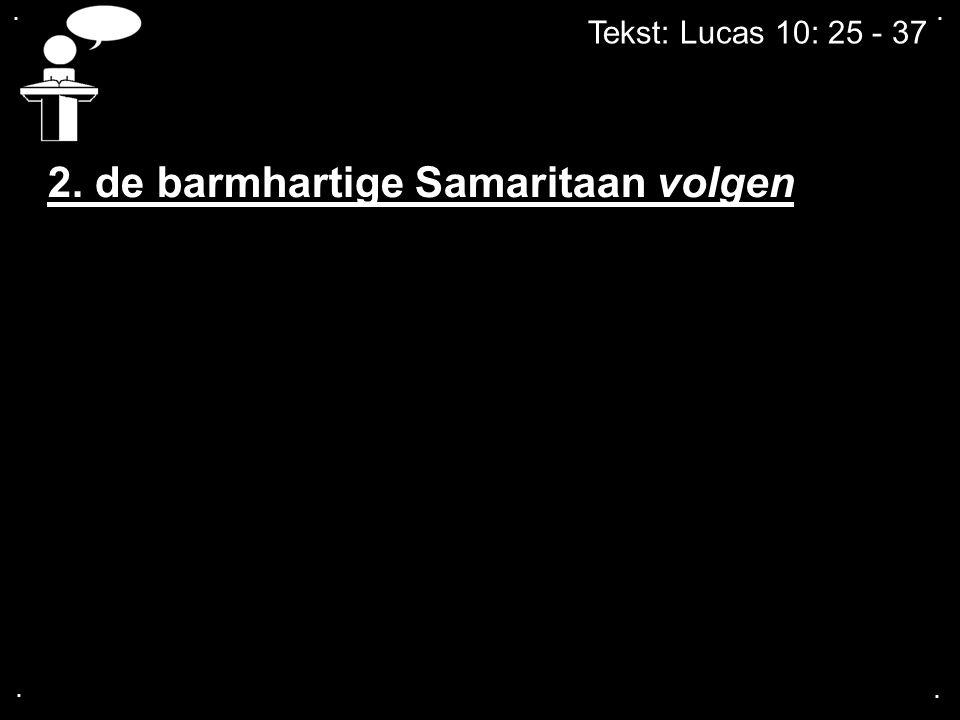 .... Tekst: Lucas 10: 25 - 37 2. de barmhartige Samaritaan volgen