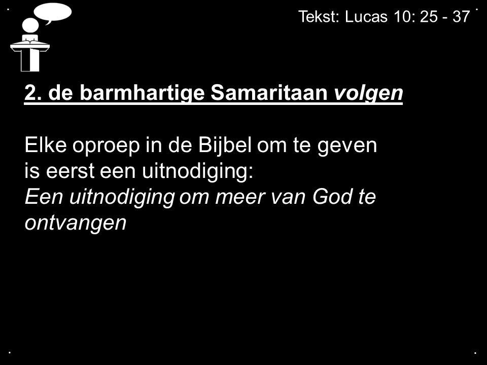 .... Tekst: Lucas 10: 25 - 37 2. de barmhartige Samaritaan volgen Elke oproep in de Bijbel om te geven is eerst een uitnodiging: Een uitnodiging om me