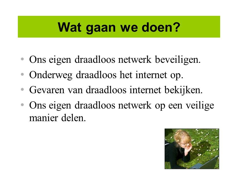 Wat gaan we doen.Ons eigen draadloos netwerk beveiligen.