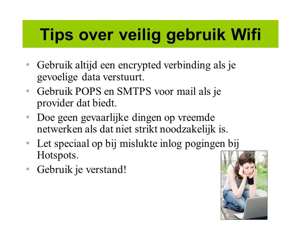 Tips over veilig gebruik Wifi Gebruik altijd een encrypted verbinding als je gevoelige data verstuurt.