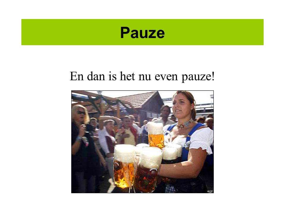 Pauze En dan is het nu even pauze!