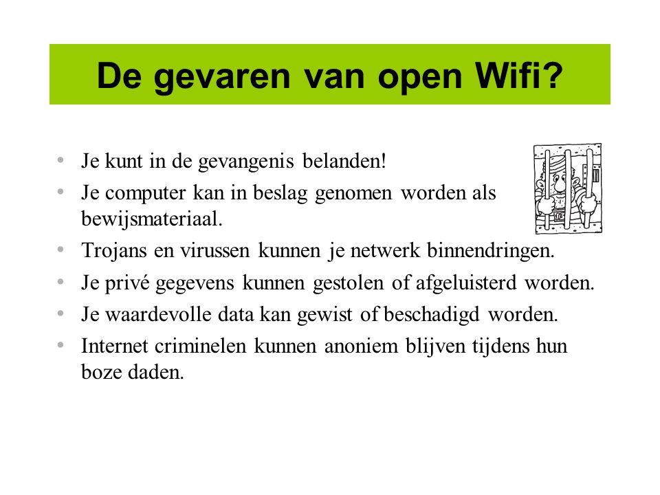 De gevaren van open Wifi.Je kunt in de gevangenis belanden.
