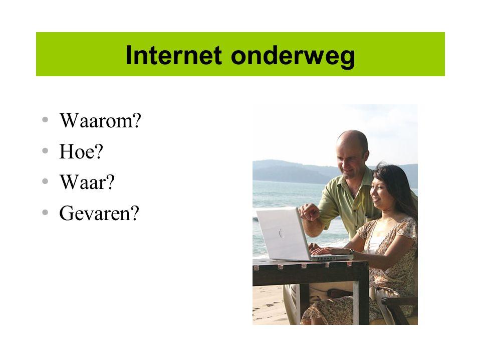 Internet onderweg Waarom? Hoe? Waar? Gevaren?