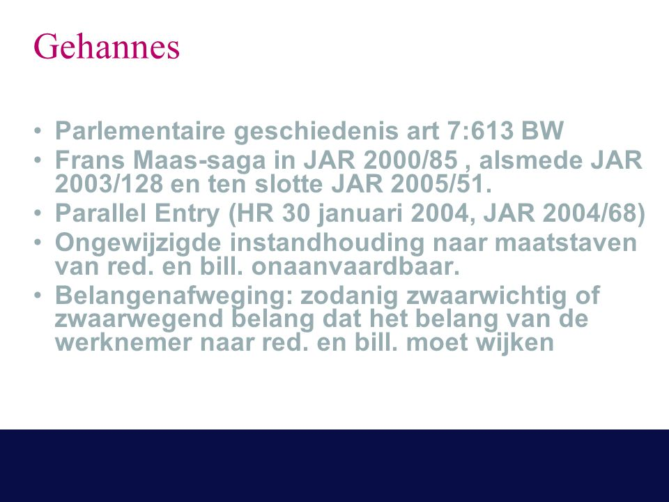 Gehannes Parlementaire geschiedenis art 7:613 BW Frans Maas-saga in JAR 2000/85, alsmede JAR 2003/128 en ten slotte JAR 2005/51. Parallel Entry (HR 30