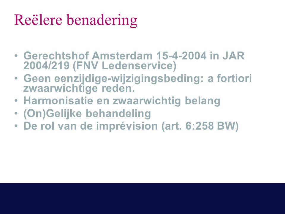 Reëlere benadering Gerechtshof Amsterdam 15-4-2004 in JAR 2004/219 (FNV Ledenservice) Geen eenzijdige-wijzigingsbeding: a fortiori zwaarwichtige reden