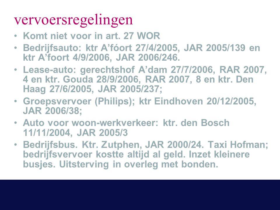 vervoersregelingen Komt niet voor in art. 27 WOR Bedrijfsauto: ktr A'fóort 27/4/2005, JAR 2005/139 en ktr A'foort 4/9/2006, JAR 2006/246. Lease-auto:
