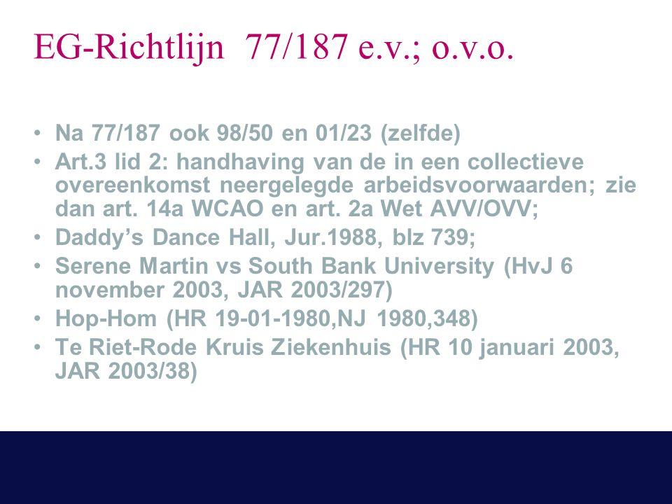 EG-Richtlijn 77/187 e.v.; o.v.o. Na 77/187 ook 98/50 en 01/23 (zelfde) Art.3 lid 2: handhaving van de in een collectieve overeenkomst neergelegde arbe